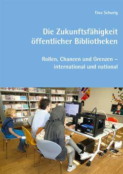 Die Zukunftsfähigkeit öffentlicher Bibliotheken von Schurig,  Tina