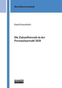 Die Zukunftstrends in der Personalauswahl 2020 von Kanzenbach,  Katrin