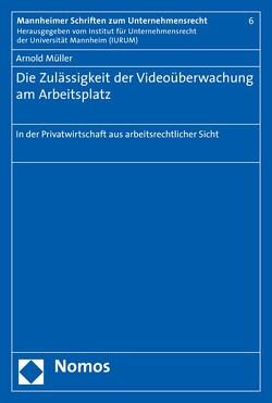Die Zulässigkeit der Videoüberwachung am Arbeitsplatz von Müller,  Arnold