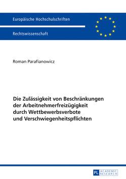 Die Zulässigkeit von Beschränkungen der Arbeitnehmerfreizügigkeit durch Wettbewerbsverbote und Verschwiegenheitspflichten von Parafianowicz,  Roman