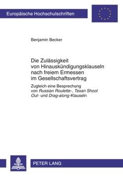 Die Zulässigkeit von Hinauskündigungsklauseln nach freiem Ermessen im Gesellschaftsvertrag von Becker,  Benjamin