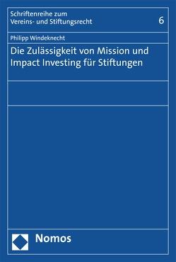 Die Zulässigkeit von Mission und Impact Investing für Stiftungen von Windeknecht,  Philipp