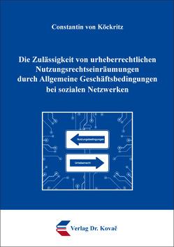 Die Zulässigkeit von urheberrechtlichen Nutzungsrechtseinräumungen durch Allgemeine Geschäftsbedingungen bei sozialen Netzwerken von von Köckritz,  Constantin