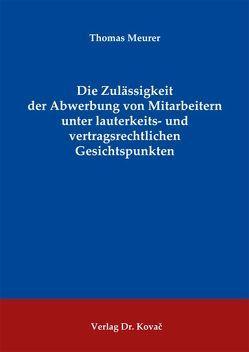 Die Zulässigkeit der Abwerbung von Mitarbeitern unter lauterkeits- und vertragsrechtlichen Gesichtspunkten von Meurer,  Thomas