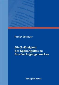 Die Zulässigkeit des Spähangriffes zu Strafverfolgungszwecken von Seebauer,  Florian