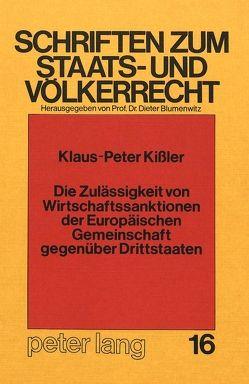 Die Zulässigkeit von Wirtschaftssanktionen der europäischen Gemeinschaft gegenüber Drittstaaten von Kissler, Klaus-Peter