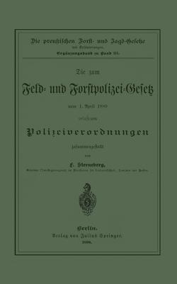 Die zum Feld- und Forstpolizei-Gesetz vom 1. April 1880 erlassenen Polizeiverordnungen von Sterneberg,  F.