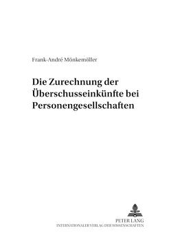 Die Zurechnung der Überschusseinkünfte bei Personengesellschaften von Mönkemöller,  Frank-André
