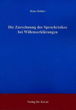 Die Zurechnung des Sprachrisikos bei Willenserklärungen von Dehler,  Hans