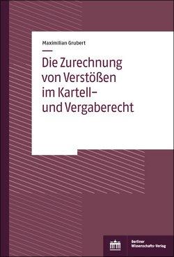 Die Zurechnung von Verstößen im Kartell- und Vergaberecht von Grubert,  Maximilian