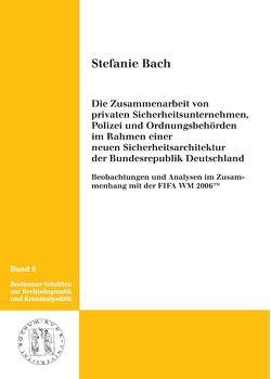 Die Zusammenarbeit von privaten Sicherheitsunternehmen, Polizei und Ordnungsbehörden im Rahmen einer neuen Sicherheitsarchitektur der Bundesrepublik Deutschland von Bach,  Stefanie