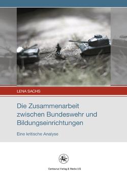 Die Zusammenarbeit zwischen Bundeswehr und Bildungseinrichtungen von Sachs,  Lena