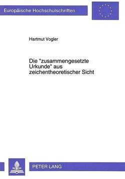 Die «zusammengesetzte Urkunde» aus zeichentheoretischer Sicht von Vogler,  Hartmut
