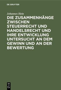 Die Zusammenhänge zwischen Steuerrecht und Handelsrecht und ihre Entwicklung untersucht an dem Gewinn und an der Bewertung von Hein,  Johannes