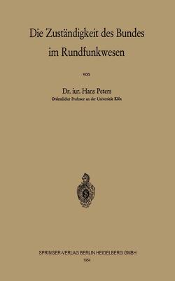 Die Zuständigkeit des Bundes im Rundfunkwesen von Peters,  H.
