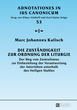 Die Zuständigkeit zur Ordnung der Liturgie von Kalisch,  Marc Johannes
