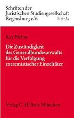 Die Zuständigkeit des Generalbundesanwalts für die Verfolgung extremistischer Einzeltäter von Nehm,  Kay