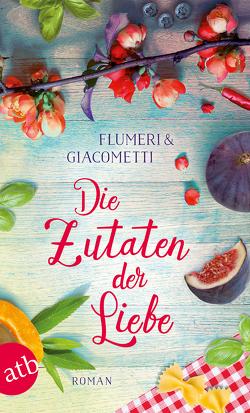 Die Zutaten der Liebe von Flumeri,  Elisabetta, Giacometti,  Gabriella, von Koskull,  Verena
