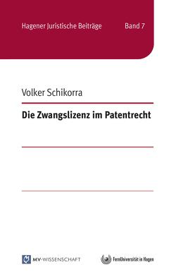 Die Zwangslizenz im Patentrecht von Schikorra,  Volker