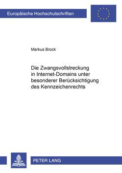 Die Zwangsvollstreckung in Internet-Domains unter besonderer Berücksichtigung des Kennzeichenrechts von Brock,  Markus