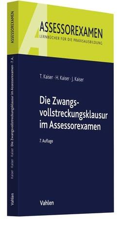 Die Zwangsvollstreckungsklausur im Assessorexamen von Kaiser,  Horst, Kaiser,  Jan, Kaiser,  Torsten