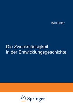 Die Zweckmässigkeit in der Entwicklungsgeschichte von Peter,  Karl