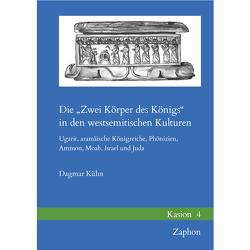 """Die """"Zwei Körper des Königs"""" in den westsemitischen Kulturen von Kühn,  Dagmar"""