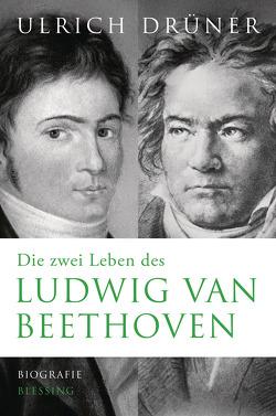 Die zwei Leben des Ludwig van Beethoven von Drüner,  Ulrich