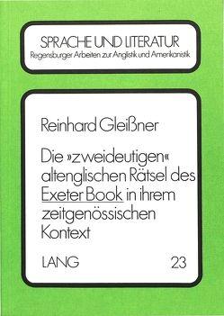 Die 'zweideutigen' altenglischen Rätsel des Exeter Book in ihrem zeitgenössischen Kontext von Gleissner,  Reinhard