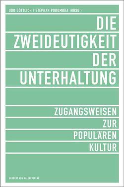 Die Zweideutigkeit der Unterhaltung. Zugangsweisen zur Populären Kultur von Goettlich,  Udo, Porombka,  Stephan