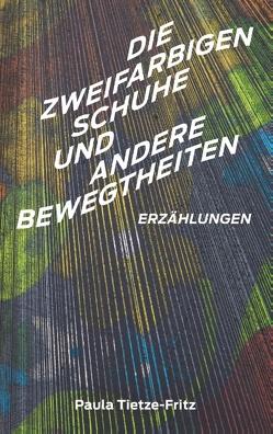 Die zweifarbigen Schuhe und andere Bewegtheiten von Tietze-Fritz,  Paula