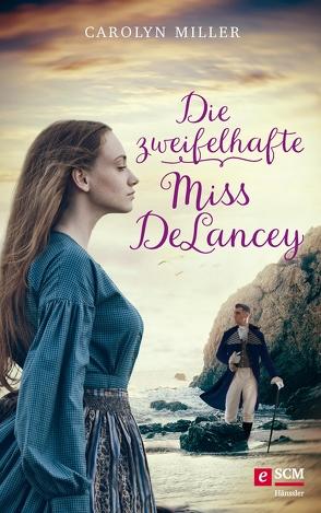 Die zweifelhafte Miss DeLancey von Miller,  Carolyn