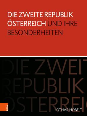 Die Zweite Republik Österreich und ihre Besonderheiten von Höbelt,  Lothar