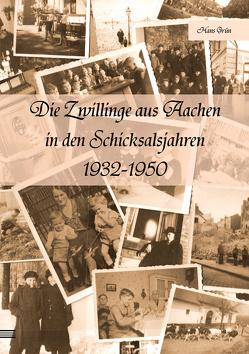 Die Zwillinge aus Aachen in den Schicksalsjahren 1932-1950 von Grün,  Hans