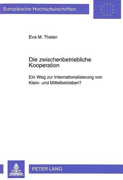 Die zwischenbetriebliche Kooperation von Thelen,  Eva