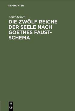 Die zwölf Reiche der Seele nach Goethes Faust-Schema von Jessen,  Arnd