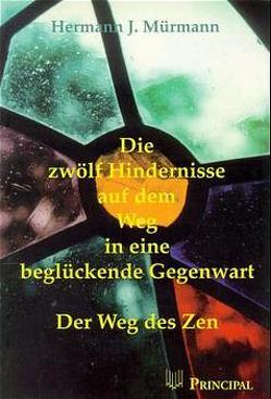Die zwölf Hindernisse auf dem Weg in eine beglückende Gegenwart von Mürmann,  Hermann J.