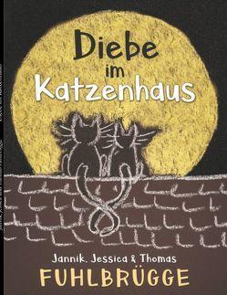 Diebe im Katzenhaus von Fuhlbrügge,  Jannik, Fuhlbrügge,  Jessica, Fuhlbrügge,  Thomas
