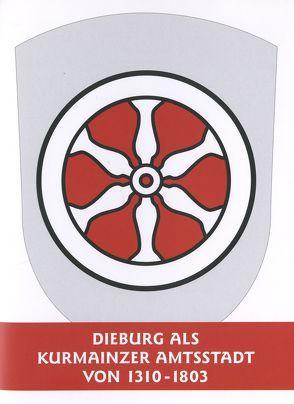 Dieburg als Kurmainzer Amtsstadt 1310-1803 von Lammer,  Lothar, Porzenheim,  Maria, Rosenfeld,  Tina, Zuleger,  Karin