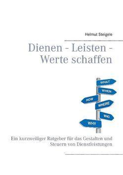 Dienen – Leisten – Werte schaffen von Steigele,  Helmut