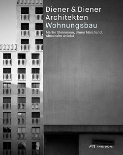 Diener & Diener Architekten – Wohnungsbau von Aviolat,  Alexandre, Diener,  Roger, Marchand,  Bruno, Steinmann,  Martin