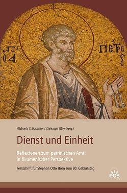 Dienst und Einheit – Reflexionen zum petrinischen Amt in ökumenischer Perspektive von Hastetter,  Michaela C., Ohly,  Christoph