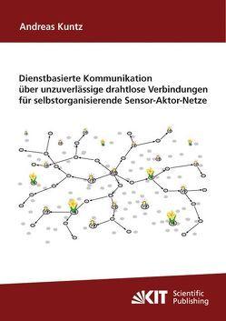 Dienstbasierte Kommunikation über unzuverlässige drahtlose Verbindungen für selbstorganisierende Sensor-Aktor-Netze von Kuntz,  Andreas