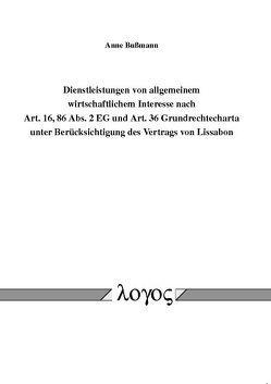 Dienstleistungen von allgemeinem wirtschaftlichem Interesse nach Art. 16, 86 Abs. 2 EG und Art. 36 Grundrechtecharta unter Berücksichtigung des Vertrags von Lissabon von Bussmann,  Anne