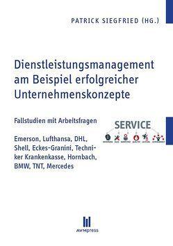 Dienstleistungsmanagement am Beispiel erfolgreicher Unternehmenskonzepte von Siegfried,  Patrick