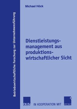 Dienstleistungsmanagement aus produktionswirtschaftlicher Sicht von Hansmann,  Prof. Dr. Karl-Werner, Höck,  Michael