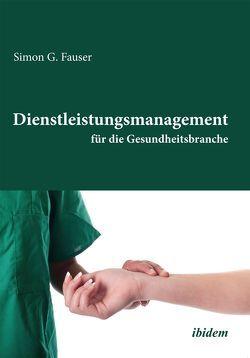 Dienstleistungsmanagement für die Gesundheitsbranche von G Fauser,  Simon