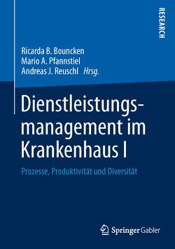 Dienstleistungsmanagement im Krankenhaus I von Bouncken,  Ricarda B., Pfannstiel,  Mario A., Reuschl,  Andreas J.