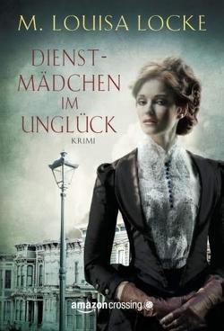 Dienstmädchen im Unglück von Blum,  Katja, Locke,  M. Louisa