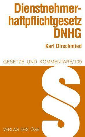 Dienstnehmerhaftpflichtgesetz (DNHG) von Dirschmied,  Karl